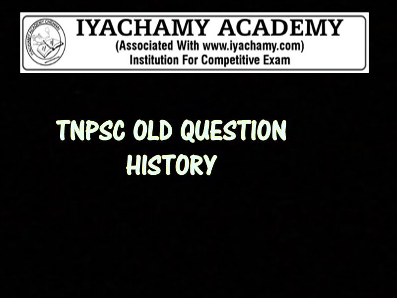TNPSC PREVIOUS YEAR QUESTION HISTORY PDF| IYACHAMY ACADEMY